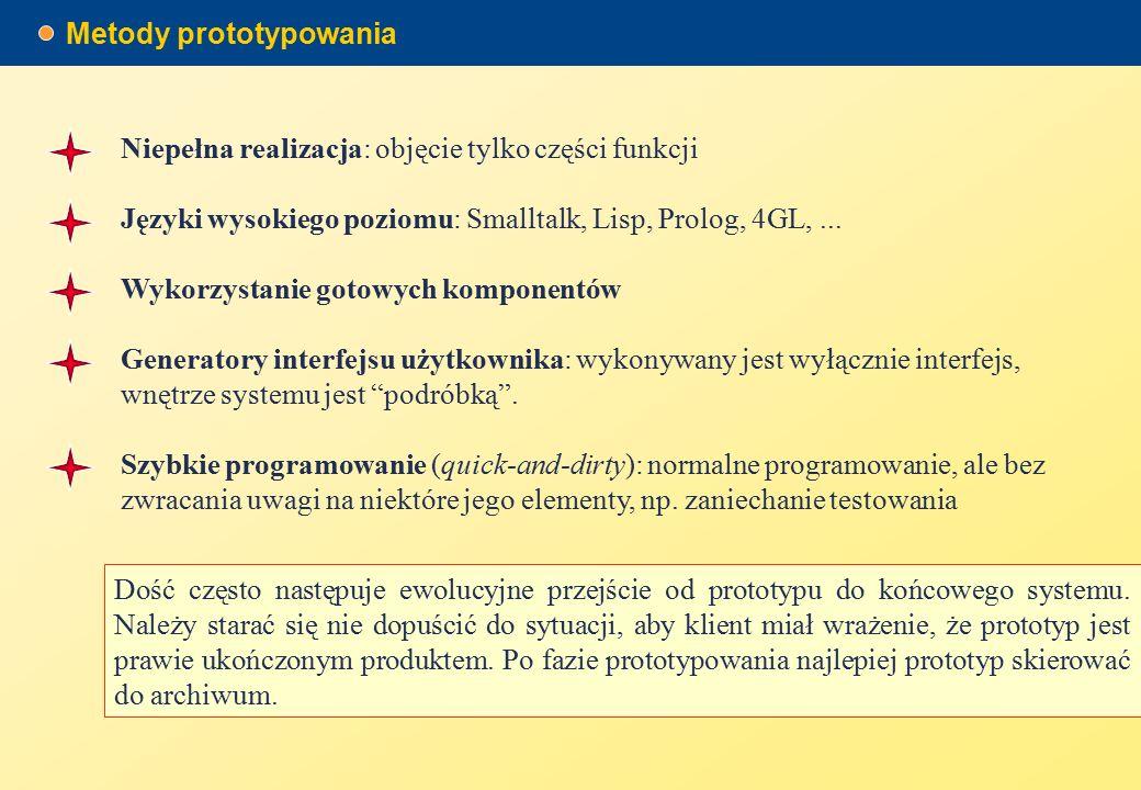 Metody prototypowania Niepełna realizacja: objęcie tylko części funkcji Języki wysokiego poziomu: Smalltalk, Lisp, Prolog, 4GL,...