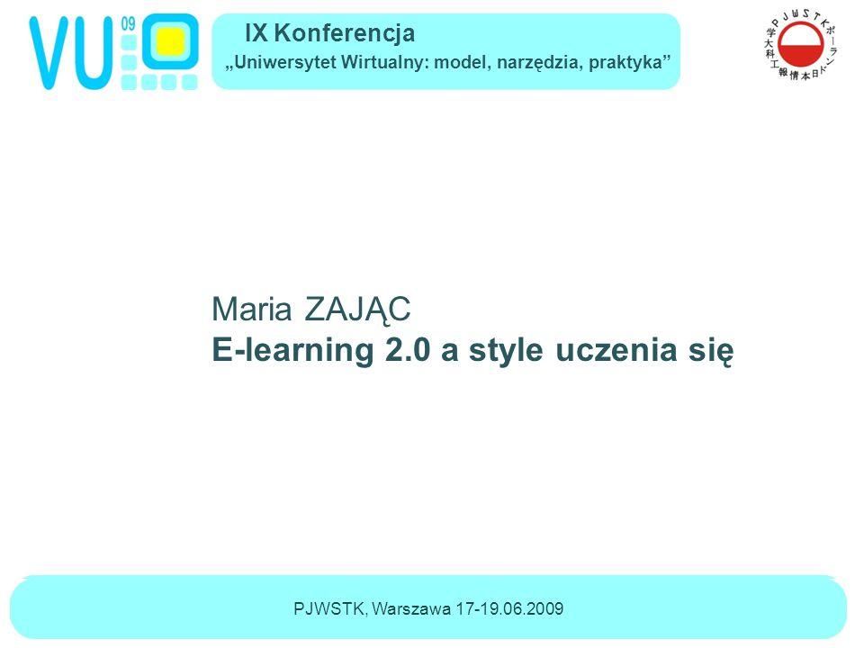 """IX Konferencja """"Uniwersytet Wirtualny: model, narzędzia, praktyka Maria ZAJĄC """"E-learning 2.0 a style uczenia się Czynniki warunkujące (e)uczenie się posiadana już wiedza samodzielność motywacja przyzwyczajenia i nawyki umiejętności komunikacyjne umiejętność współpracy (znajomość ICT)"""