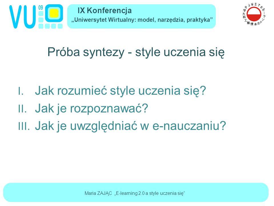 """IX Konferencja """"Uniwersytet Wirtualny: model, narzędzia, praktyka Maria ZAJĄC """"E-learning 2.0 a style uczenia się Definiowanie stylu uczenia się"""