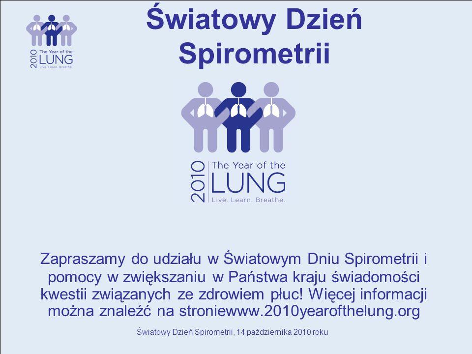 Światowy Dzień Spirometrii, 14 października 2010 roku Zapraszamy do udziału w Światowym Dniu Spirometrii i pomocy w zwiększaniu w Państwa kraju świadomości kwestii związanych ze zdrowiem płuc.