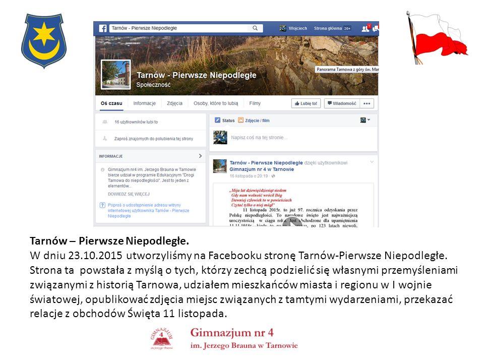 Tarnów – Pierwsze Niepodległe. W dniu 23.10.2015 utworzyliśmy na Facebooku stronę Tarnów-Pierwsze Niepodległe. Strona ta powstała z myślą o tych, któr