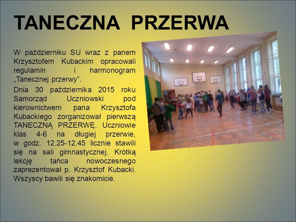 """TANECZNA PRZERWA W październiku SU wraz z panem Krzysztofem Kubackim opracowali regulamin i harmonogram """"Tanecznej przerwy ."""