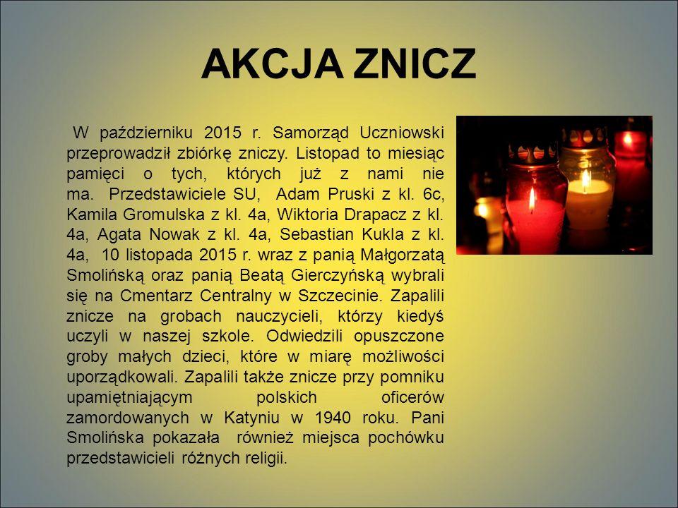 AKCJA ZNICZ W październiku 2015 r. Samorząd Uczniowski przeprowadził zbiórkę zniczy.