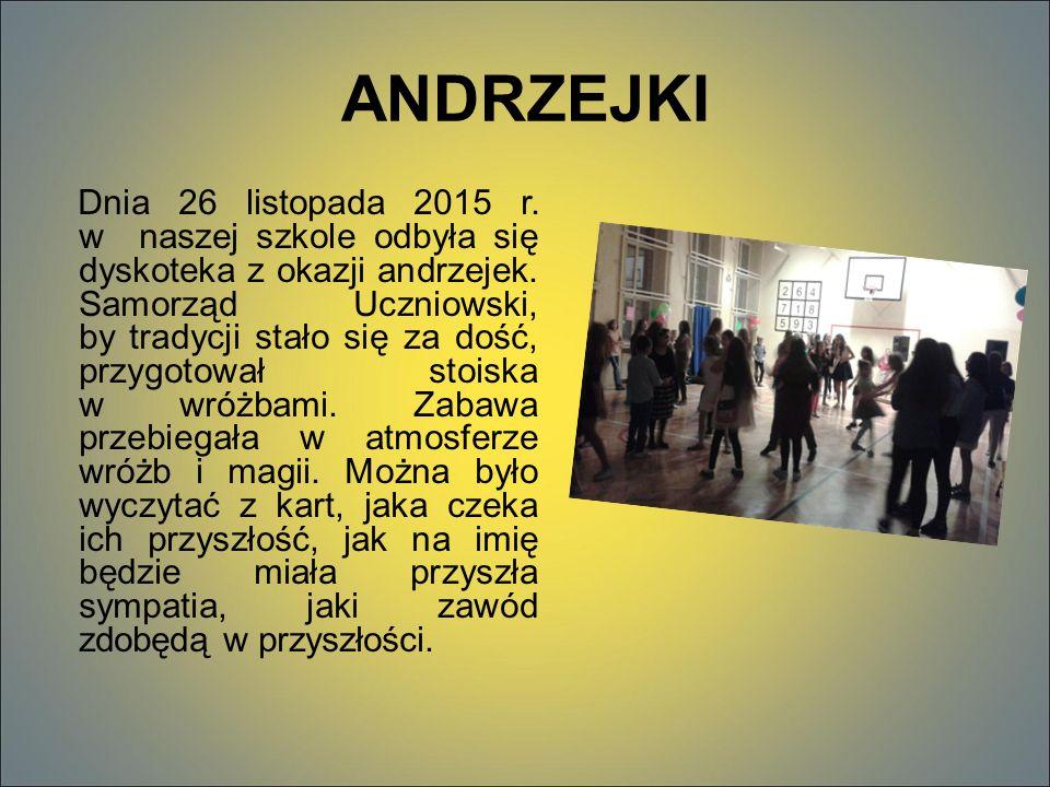 ANDRZEJKI Dnia 26 listopada 2015 r. w naszej szkole odbyła się dyskoteka z okazji andrzejek.
