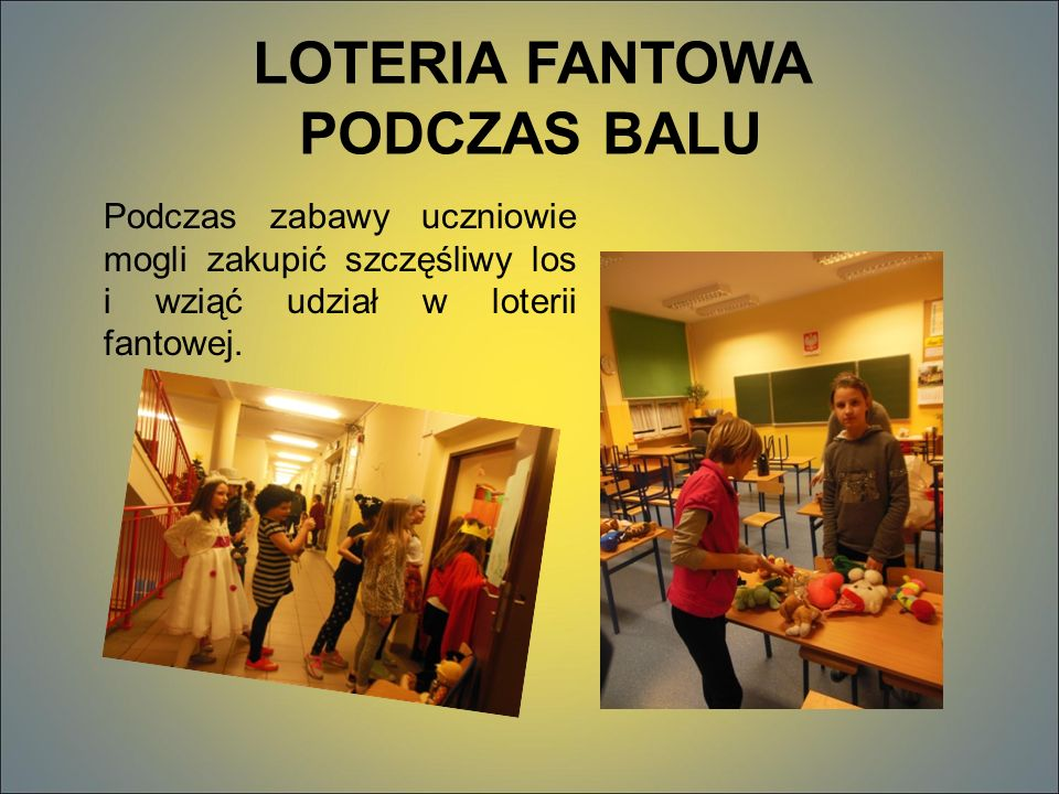 LOTERIA FANTOWA PODCZAS BALU Podczas zabawy uczniowie mogli zakupić szczęśliwy los i wziąć udział w loterii fantowej.
