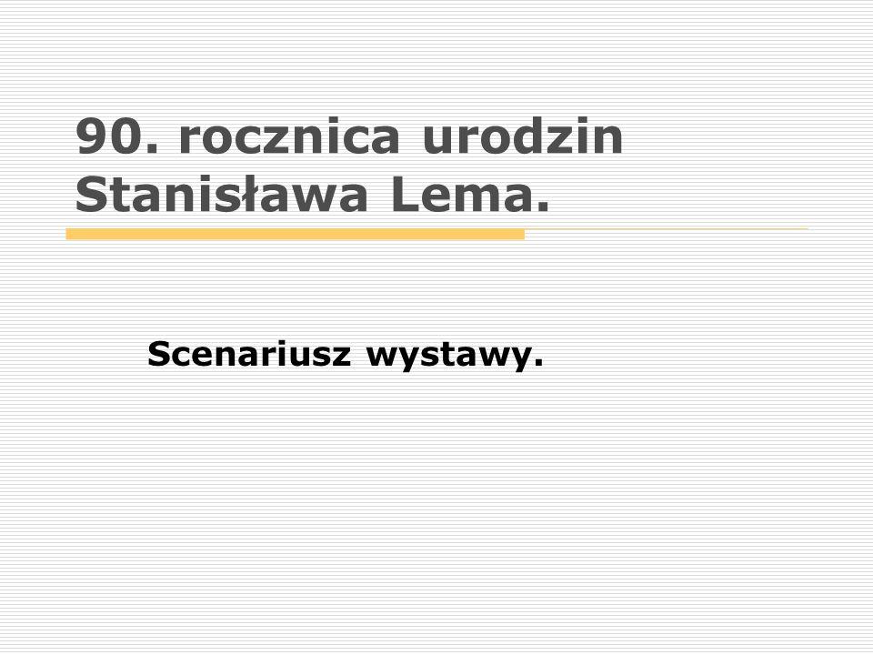 90. rocznica urodzin Stanisława Lema. Scenariusz wystawy.