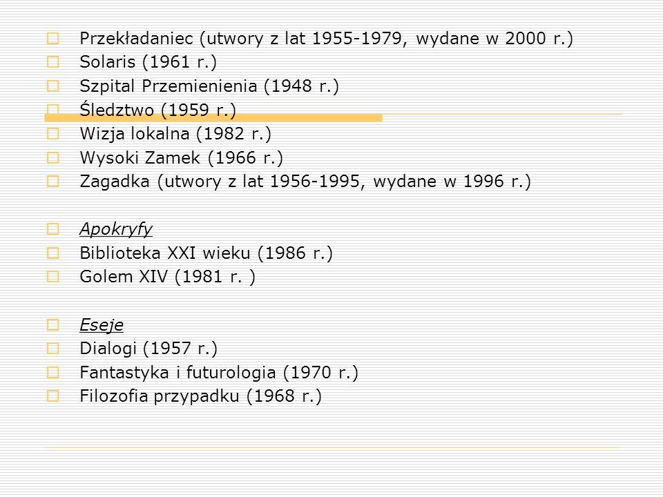  Przekładaniec (utwory z lat 1955-1979, wydane w 2000 r.)  Solaris (1961 r.)  Szpital Przemienienia (1948 r.)  Śledztwo (1959 r.)  Wizja lokalna