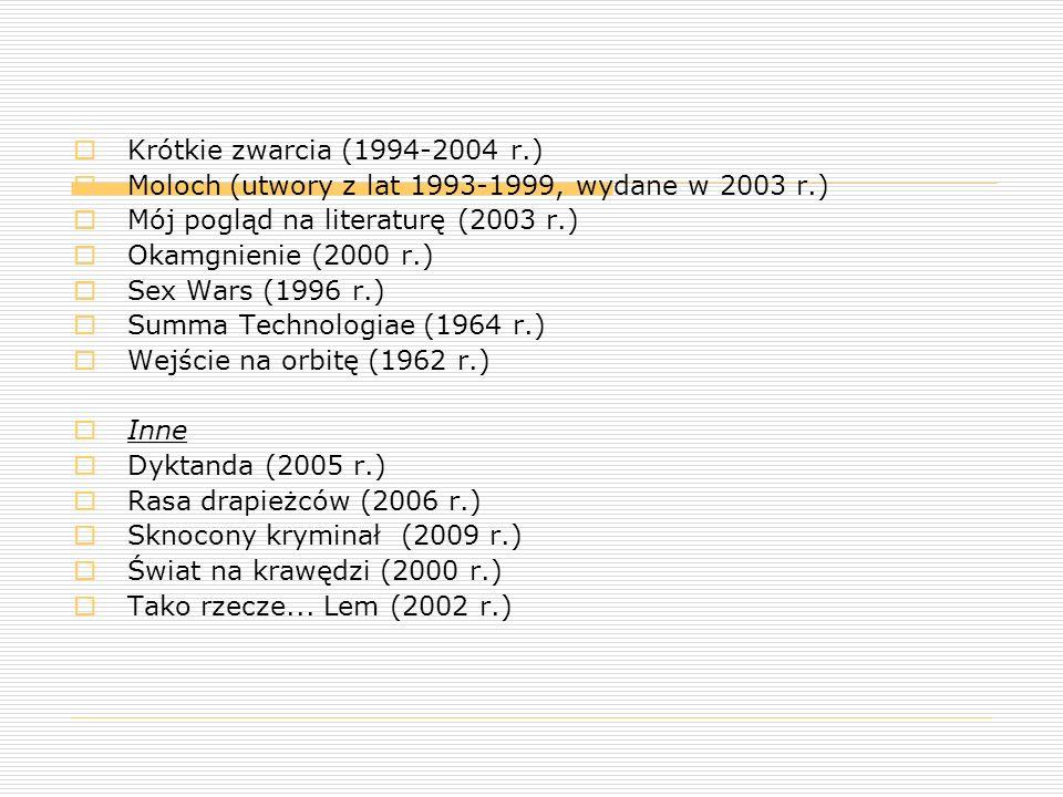  Krótkie zwarcia (1994-2004 r.)  Moloch (utwory z lat 1993-1999, wydane w 2003 r.)  Mój pogląd na literaturę (2003 r.)  Okamgnienie (2000 r.)  Se