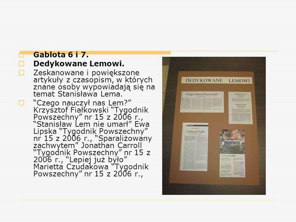  Gablota 6 i 7.  Dedykowane Lemowi.  Zeskanowane i powiększone artykuły z czasopism, w których znane osoby wypowiadają się na temat Stanisława Lema