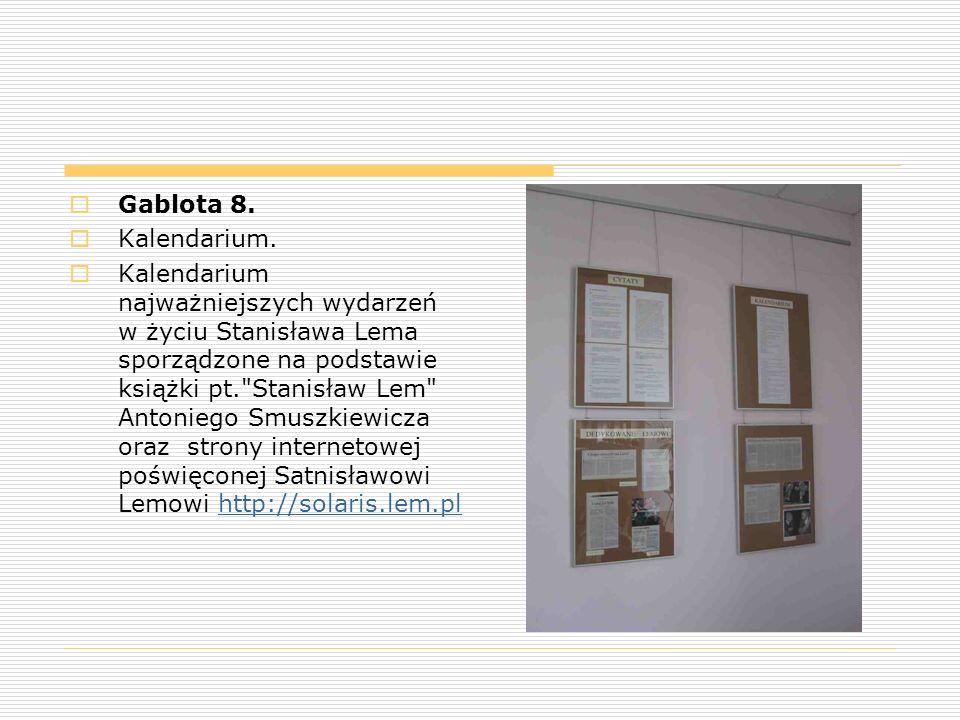  Gablota 8.  Kalendarium.  Kalendarium najważniejszych wydarzeń w życiu Stanisława Lema sporządzone na podstawie książki pt.