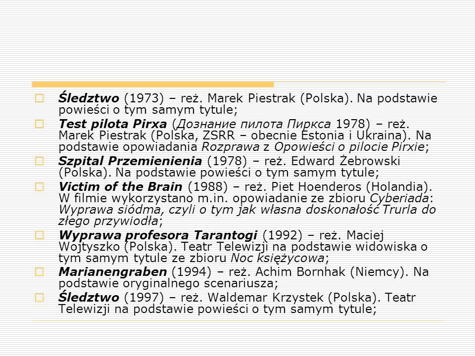  Śledztwo (1973) – reż. Marek Piestrak (Polska). Na podstawie powieści o tym samym tytule;  Test pilota Pirxa (Дознание пилота Пиркса 1978) – reż. M
