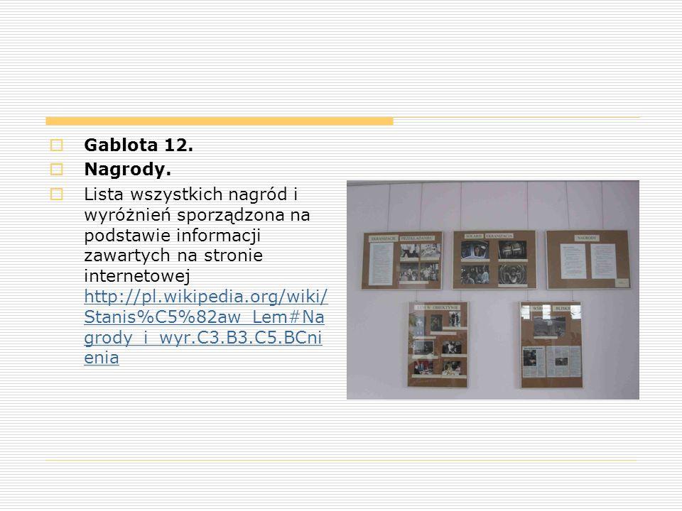  Gablota 12.  Nagrody.  Lista wszystkich nagród i wyróżnień sporządzona na podstawie informacji zawartych na stronie internetowej http://pl.wikiped