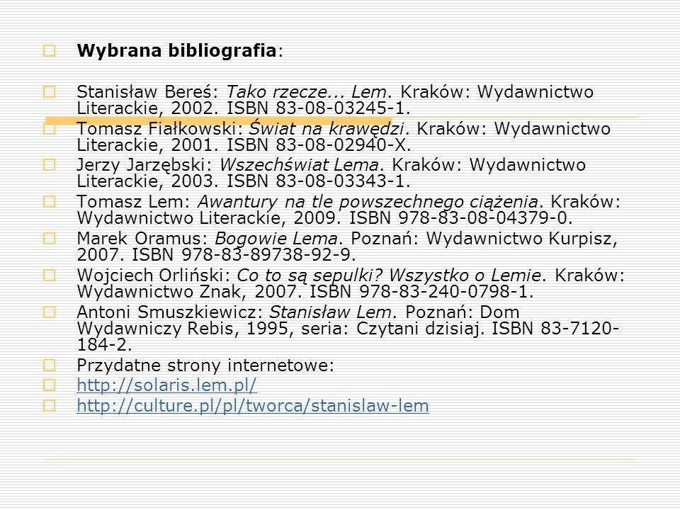  Wybrana bibliografia:  Stanisław Bereś: Tako rzecze... Lem. Kraków: Wydawnictwo Literackie, 2002. ISBN 83-08-03245-1.  Tomasz Fiałkowski: Świat na