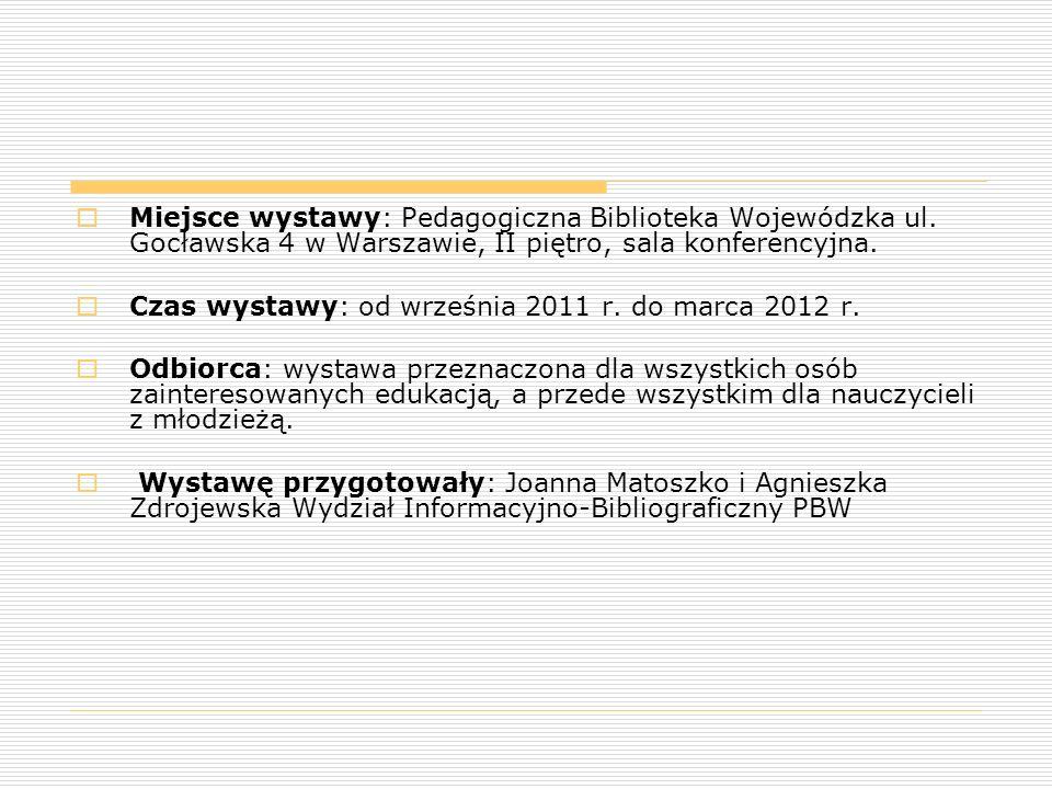  Miejsce wystawy: Pedagogiczna Biblioteka Wojewódzka ul. Gocławska 4 w Warszawie, II piętro, sala konferencyjna.  Czas wystawy: od września 2011 r.