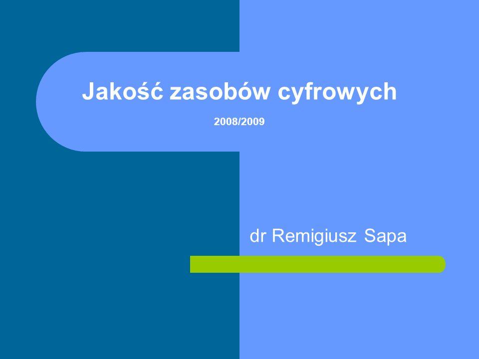 Jakość zasobów cyfrowych 2008/2009 dr Remigiusz Sapa