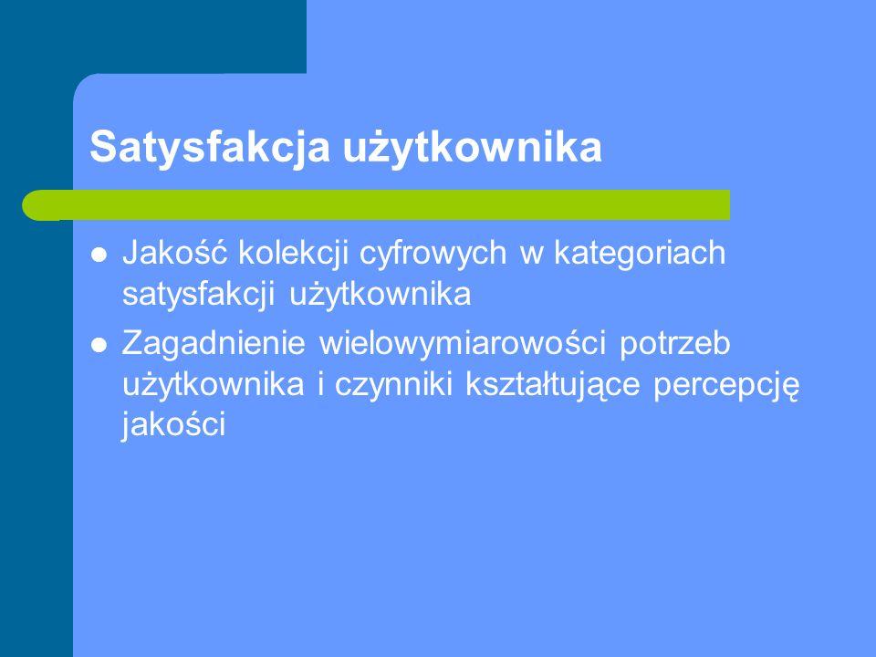 Satysfakcja użytkownika Jakość kolekcji cyfrowych w kategoriach satysfakcji użytkownika Zagadnienie wielowymiarowości potrzeb użytkownika i czynniki k