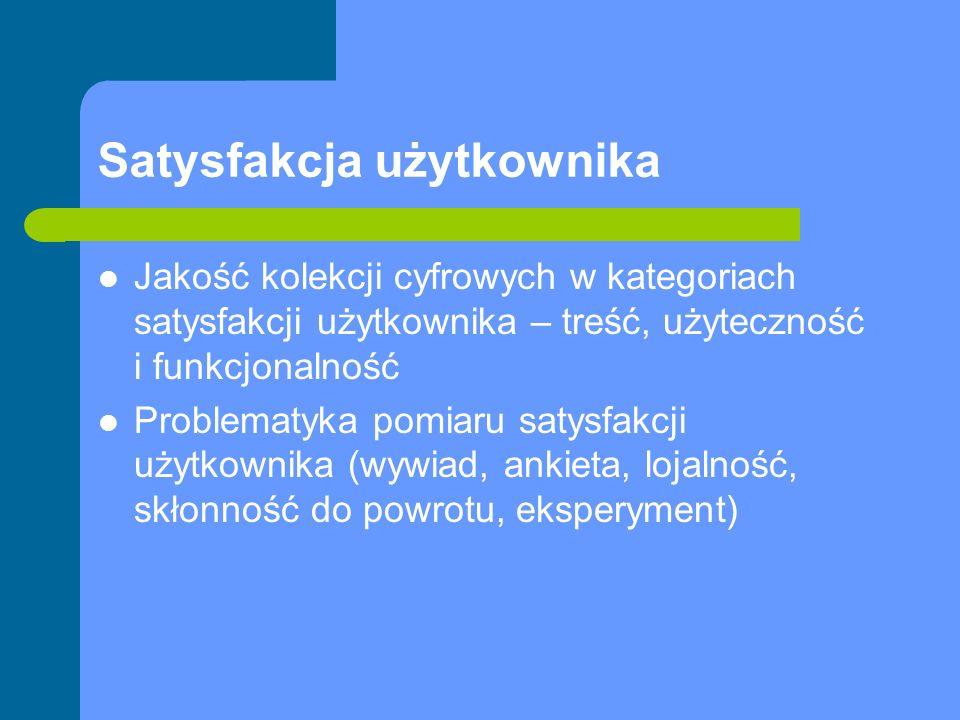 Satysfakcja użytkownika Jakość kolekcji cyfrowych w kategoriach satysfakcji użytkownika – treść, użyteczność i funkcjonalność Problematyka pomiaru sat