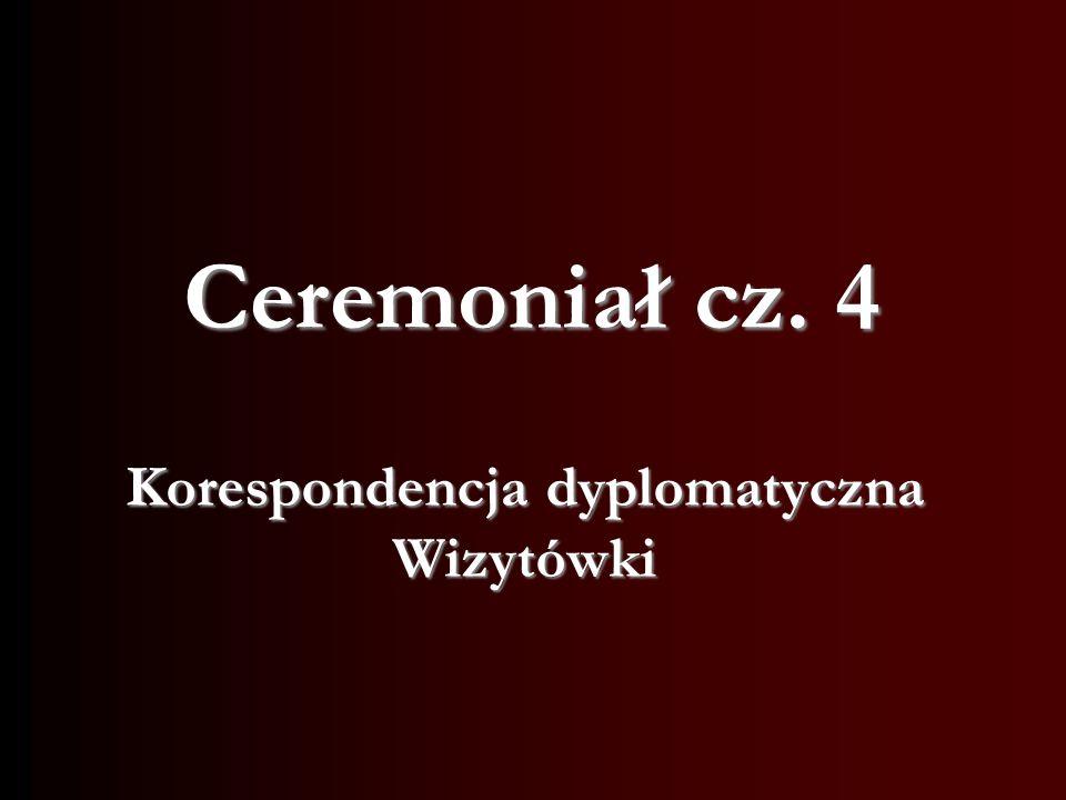 Korespondencja dyplomatyczna Wizytówki Ceremoniał cz. 4