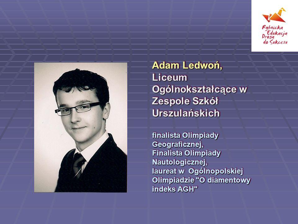 Adam Ledwoń, Liceum Ogólnokształcące w Zespole Szkół Urszulańskich finalista Olimpiady Geograficznej, Finalista Olimpiady Nautologicznej, laureat w Og