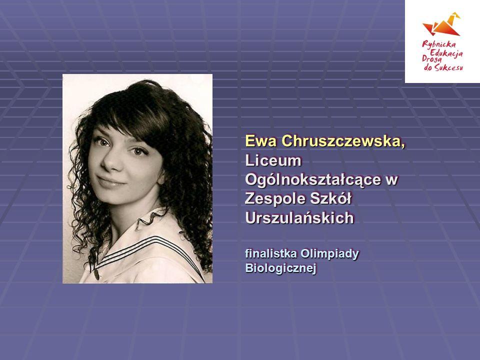 Ewa Chruszczewska, Liceum Ogólnokształcące w Zespole Szkół Urszulańskich finalistka Olimpiady Biologicznej Ewa Chruszczewska, Liceum Ogólnokształcące