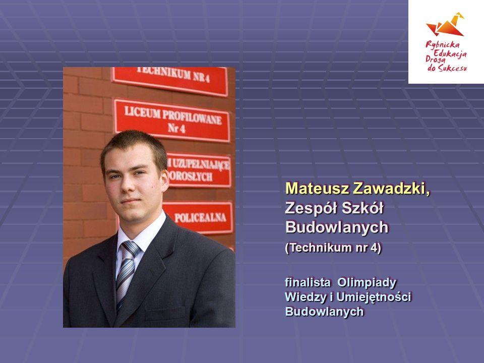 Mateusz Zawadzki, Zespół Szkół Budowlanych (Technikum nr 4) finalista Olimpiady Wiedzy i Umiejętności Budowlanych Mateusz Zawadzki, Zespół Szkół Budow