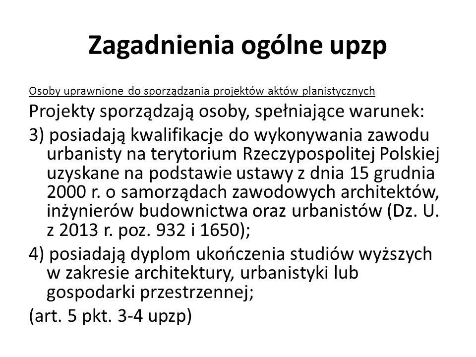 Zagadnienia ogólne upzp Osoby uprawnione do sporządzania projektów aktów planistycznych Projekty sporządzają osoby, spełniające warunek: 3) posiadają kwalifikacje do wykonywania zawodu urbanisty na terytorium Rzeczypospolitej Polskiej uzyskane na podstawie ustawy z dnia 15 grudnia 2000 r.
