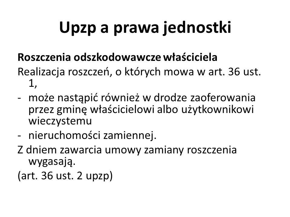 Upzp a prawa jednostki Roszczenia odszkodowawcze właściciela Realizacja roszczeń, o których mowa w art.