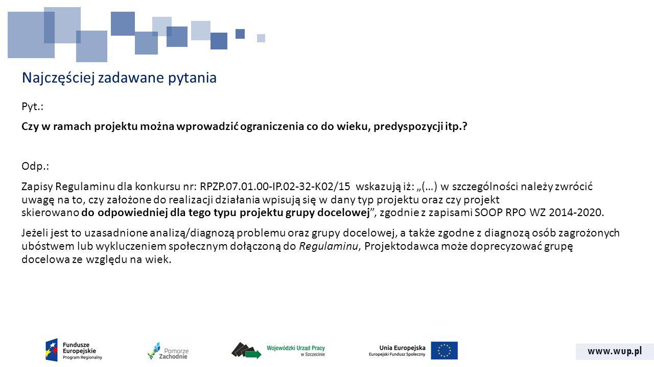 www.wup.pl Najczęściej zadawane pytania Pyt.: Czy w ramach projektu można wprowadzić ograniczenia co do wieku, predyspozycji itp..