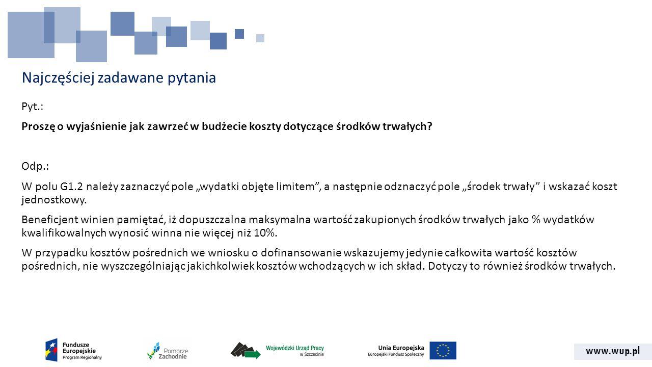 www.wup.pl Najczęściej zadawane pytania Pyt.: Proszę o wyjaśnienie jak zawrzeć w budżecie koszty dotyczące środków trwałych.