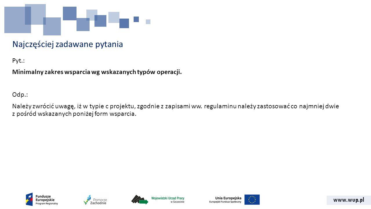 www.wup.pl Najczęściej zadawane pytania Pyt.: Minimalny zakres wsparcia wg wskazanych typów operacji.