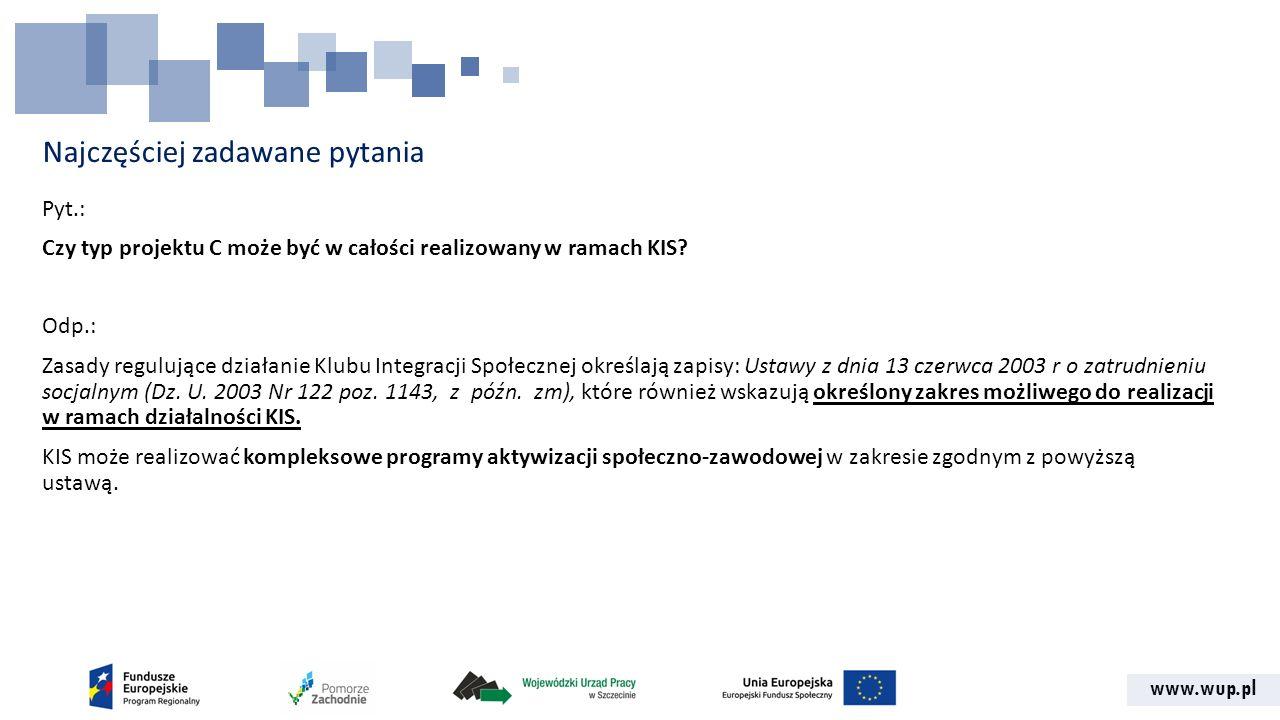 www.wup.pl Najczęściej zadawane pytania Pyt.: Czy typ projektu C może być w całości realizowany w ramach KIS.