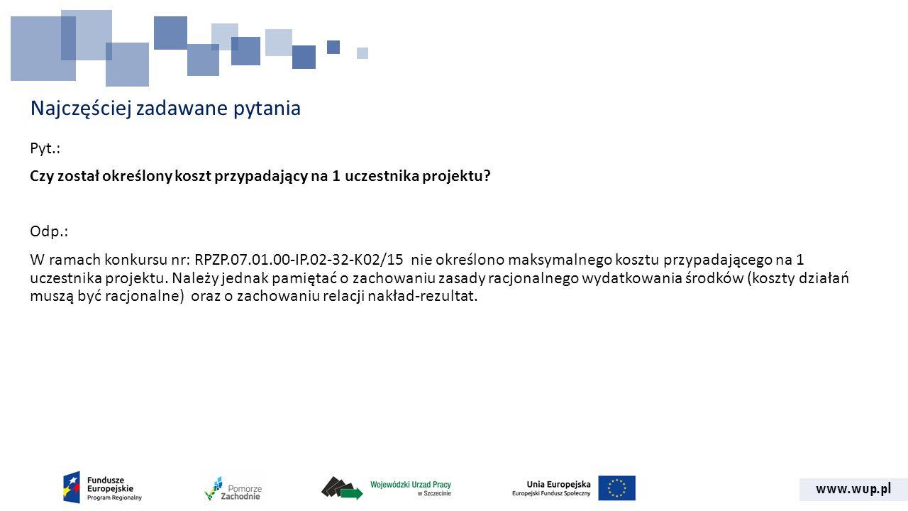 www.wup.pl Najczęściej zadawane pytania Pyt.: Czy został określony koszt przypadający na 1 uczestnika projektu.