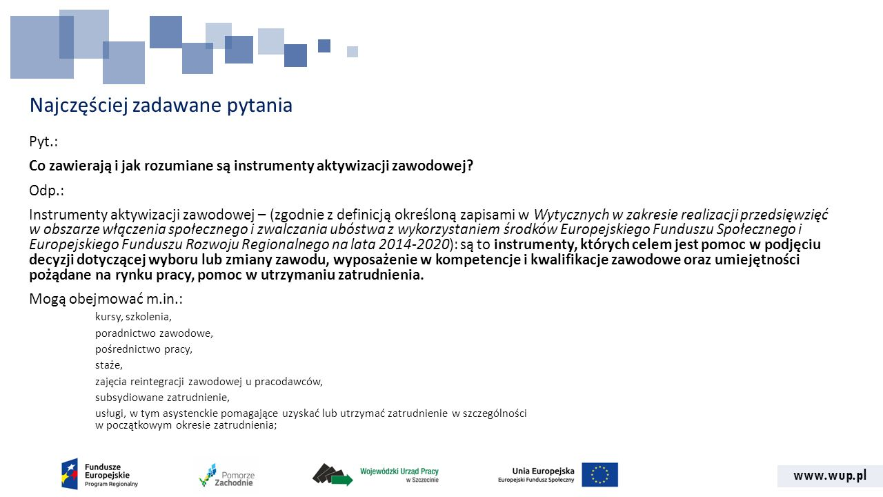 www.wup.pl Najczęściej zadawane pytania Pyt.: Co zawierają i jak rozumiane są instrumenty aktywizacji zawodowej.