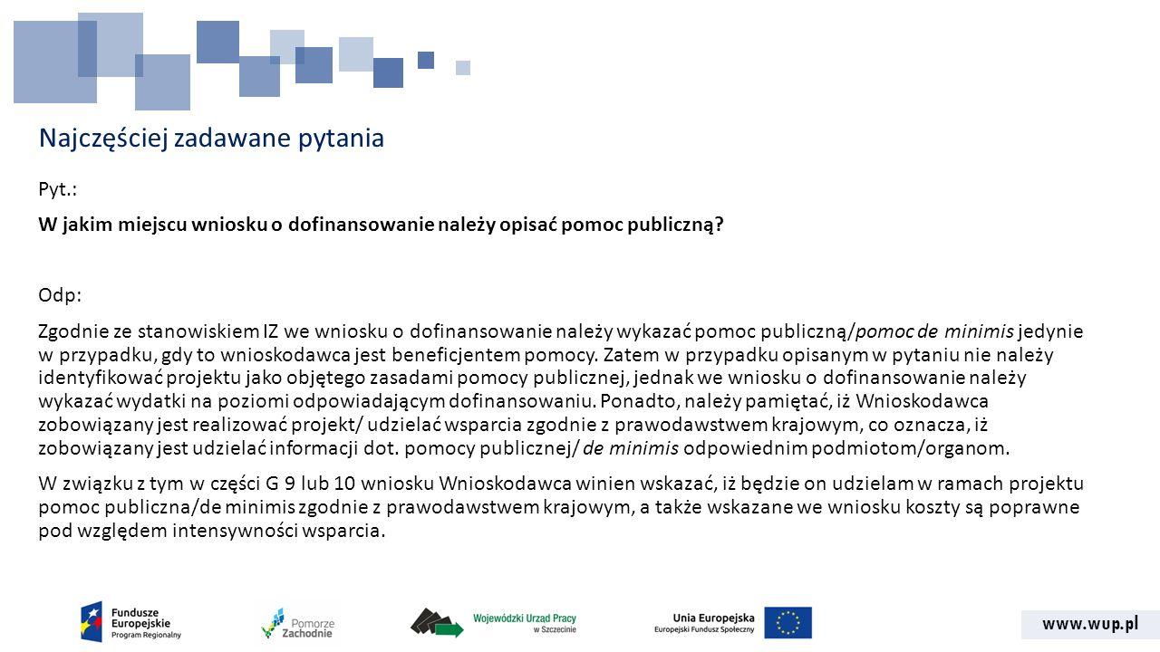 www.wup.pl Najczęściej zadawane pytania Pyt.: W jakim miejscu wniosku o dofinansowanie należy opisać pomoc publiczną.