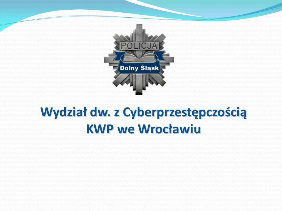 Wydział dw. z Cyberprzestępczością KWP we Wrocławiu Wydział dw. z Cyberprzestępczością KWP we Wrocławiu