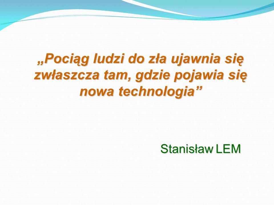 """""""Pociąg ludzi do zła ujawnia się zwłaszcza tam, gdzie pojawia się nowa technologia"""" Stanisław LEM"""