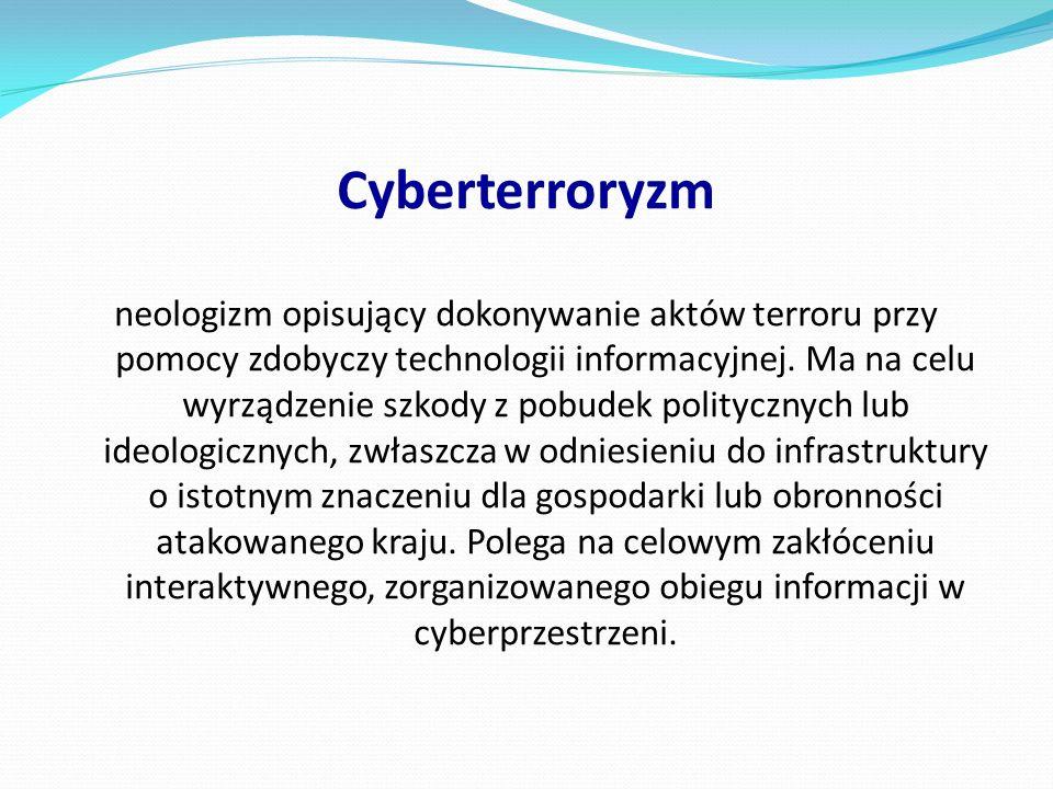 Cyberterroryzm neologizm opisujący dokonywanie aktów terroru przy pomocy zdobyczy technologii informacyjnej. Ma na celu wyrządzenie szkody z pobudek p