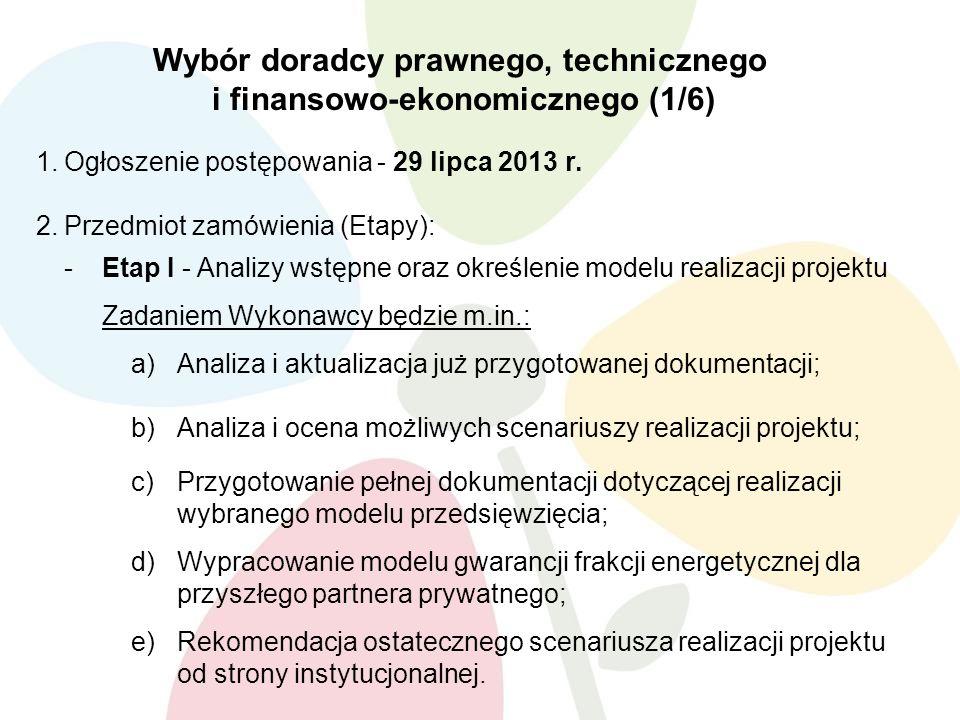 Wybór doradcy prawnego, technicznego i finansowo-ekonomicznego (1/6) 1.Ogłoszenie postępowania - 29 lipca 2013 r. 2.Przedmiot zamówienia (Etapy): -Eta