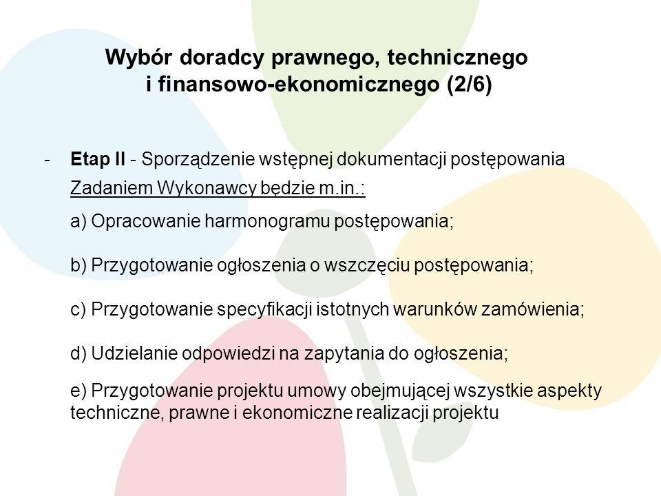 Wybór doradcy prawnego, technicznego i finansowo-ekonomicznego (2/6) -Etap II - Sporządzenie wstępnej dokumentacji postępowania Zadaniem Wykonawcy będ