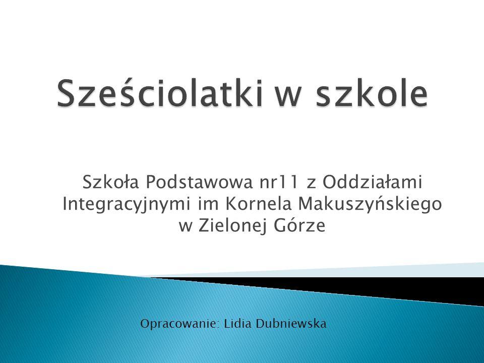Szkoła Podstawowa nr11 z Oddziałami Integracyjnymi im Kornela Makuszyńskiego w Zielonej Górze Opracowanie: Lidia Dubniewska