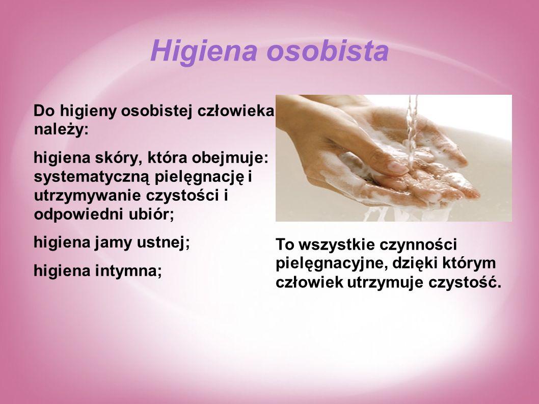 Higiena osobista Do higieny osobistej człowieka należy: higiena skóry, która obejmuje: systematyczną pielęgnację i utrzymywanie czystości i odpowiedni ubiór; higiena jamy ustnej; higiena intymna; To wszystkie czynności pielęgnacyjne, dzięki którym człowiek utrzymuje czystość.