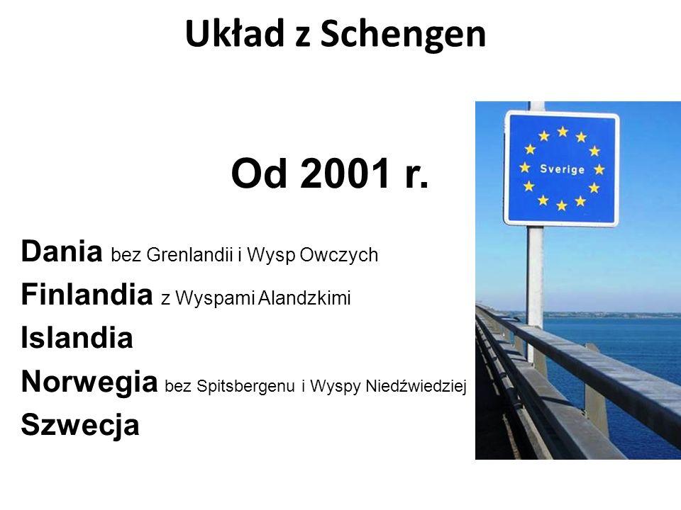 Układ z Schengen Od 2001 r. Dania bez Grenlandii i Wysp Owczych Finlandia z Wyspami Alandzkimi Islandia Norwegia bez Spitsbergenu i Wyspy Niedźwiedzie
