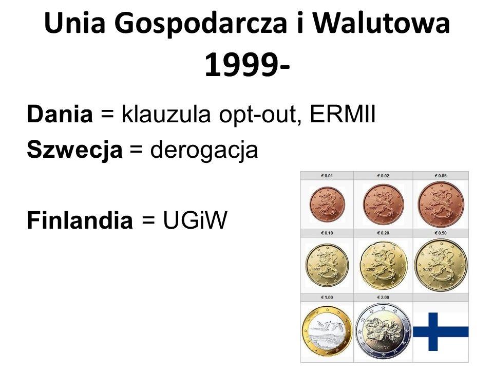 Unia Gospodarcza i Walutowa 1999- Dania = klauzula opt-out, ERMII Szwecja = derogacja Finlandia = UGiW