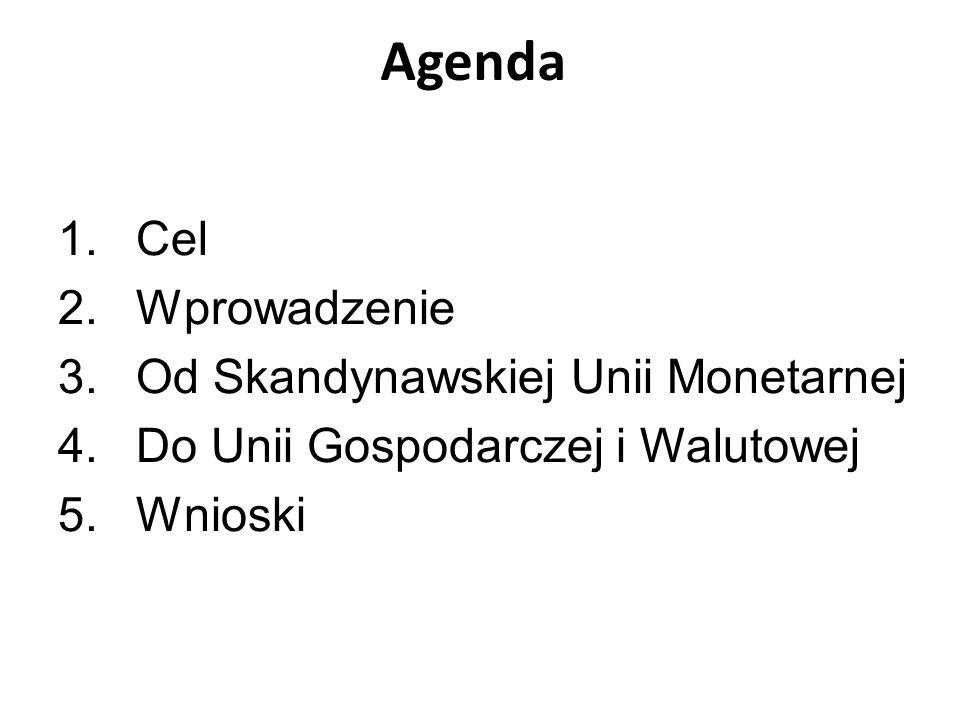 Agenda 1.Cel 2.Wprowadzenie 3.Od Skandynawskiej Unii Monetarnej 4.Do Unii Gospodarczej i Walutowej 5.Wnioski