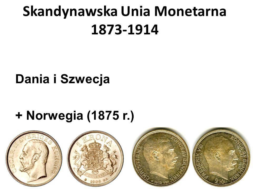 Skandynawska Unia Monetarna 1873-1914 Dania i Szwecja + Norwegia (1875 r.)