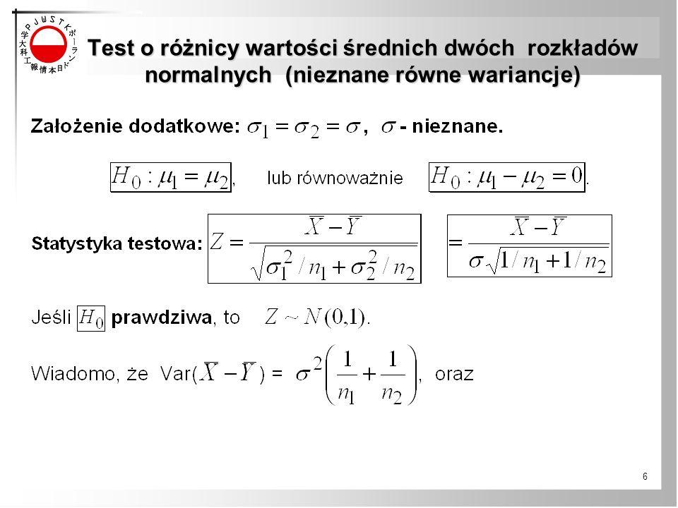 Test o różnicy wartości średnich dwóch rozkładów normalnych (nieznane równe wariancje) Test o różnicy wartości średnich dwóch rozkładów normalnych (nieznane równe wariancje) 6