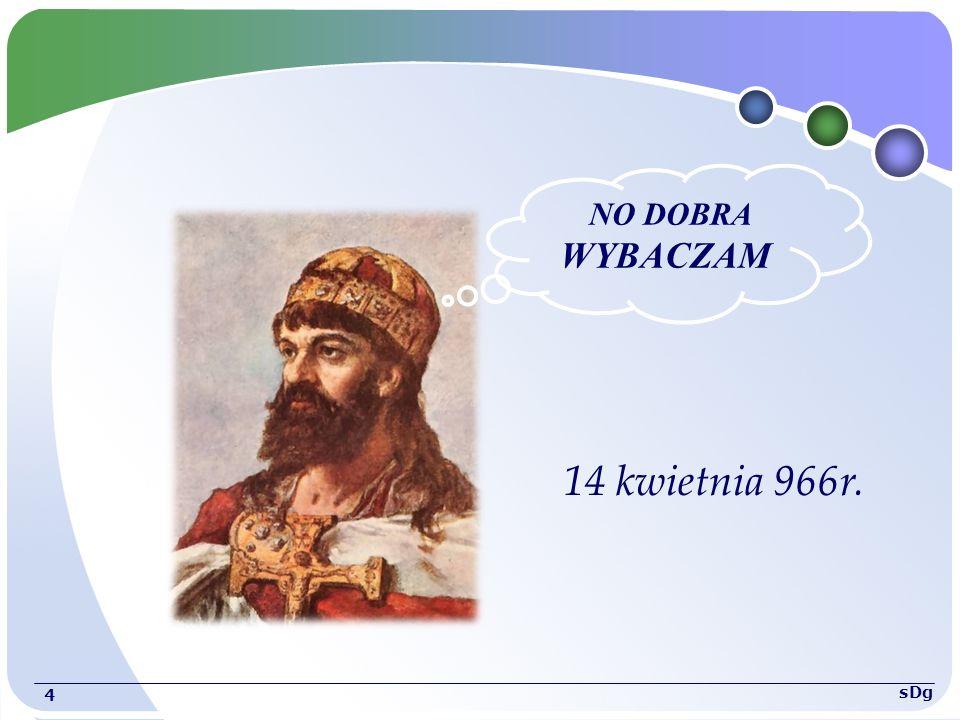 NO DOBRA WYBACZAM 14 kwietnia 966r. 4 sDg