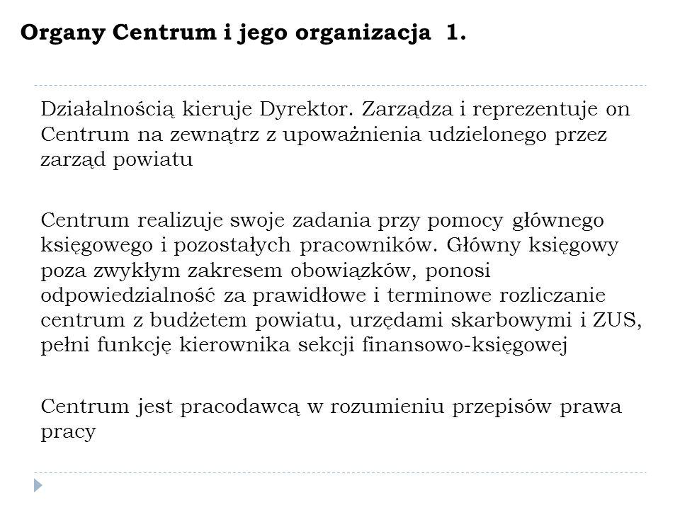 Organy Centrum i jego organizacja 1.Działalnością kieruje Dyrektor.