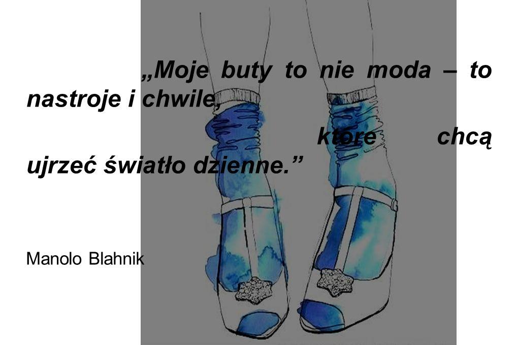 """""""Moje buty to nie moda – to nastroje i chwile, które chcą ujrzeć światło dzienne."""" Manolo Blahnik"""