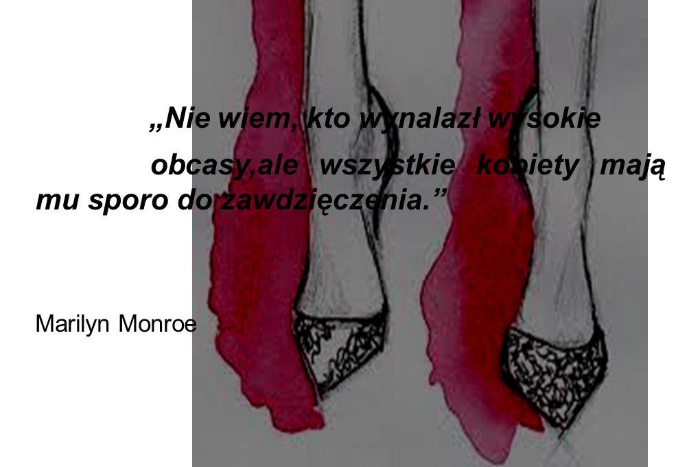 """""""Nie wiem, kto wynalazł wysokie obcasy,ale wszystkie kobiety mają mu sporo do zawdzięczenia."""" Marilyn Monroe"""